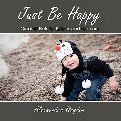Just Be Happy - Crochet Hats for Babies and Toddlers - Hayden, Alessandra