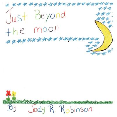 Just Beyond the Moon - Robinson, Jody R