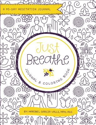 Just Breathe: A 90-Day Meditation Journal & Coloring Book - Valls, Maribel Garcia
