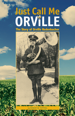Just Call Me Orville: The Story of Orville Redenbacher - Topping, Robert W