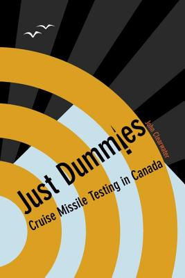 Just Dummies: Cruise Missile Testing in Canada - Clearwater, John