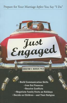 Just Engaged: Prepare for Your Marriage Before You Say I Do - Murray, Christine E