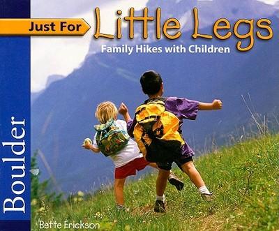 Just for Little Legs: Boulder: Family Hikes with Children - Erickson, Bette