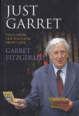 Just Garret: Tales from the Political Front Line - Fitzgerald, Garret