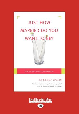 Just How Married Do You Want to Be?: Practicing Oneness in Marriage - Sumner, Sarah