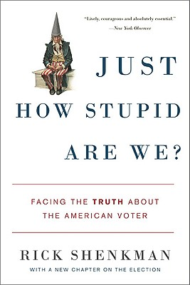 Just How Stupid Are We?: Facing the Truth about the American Voter - Shenkman, Rick