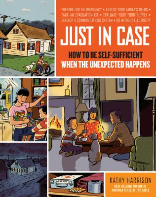 Just in Case: How to Be Self-Sufficient When the Unexpected Happens - Harrison, Kathy