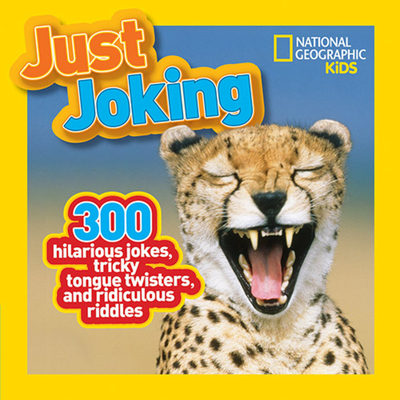 Just Joking: 300 Hilarious Jokes, Tricky Tongue Twisters, and Ridiculous Riddles - National Geographic Kids