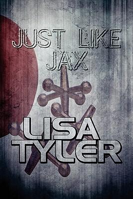 Just Like Jax - Tyler, Lisa