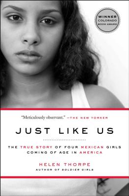 Just Like Us: The True Story of Four Mexican Girls Coming of Age in America - Thorpe, Helen