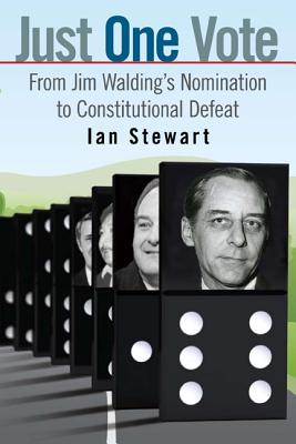 Just One Vote: From Jim Waldings Nomination to Constitutional Defeat - Stewart, Ian