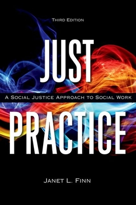 Just Practice: A Social Justice Approach to Social Work - Finn, Janet, Professor