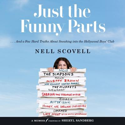 Just the Funny Parts Lib/E: ... and a Few Hard Truths about Sneaking Into the Hollywood Boys' Club - Scovell, Nell, and Sandberg, Sheryl (Introduction by), and Hohn, Amy (Read by)