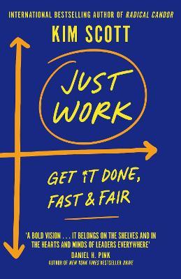 Just Work: Get it Done, Fast and Fair - Scott, Kim