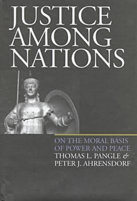 Justice Among Nations - Pangle, Thomas L, Professor