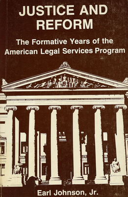 Justice and Reform: The Formative Years of the Oeo Legal Services Program - Johnson, Earl
