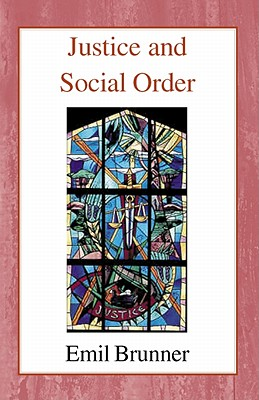 Justice and Social Order - Brunner, Emil, and Hottinger, Mary (Translated by)