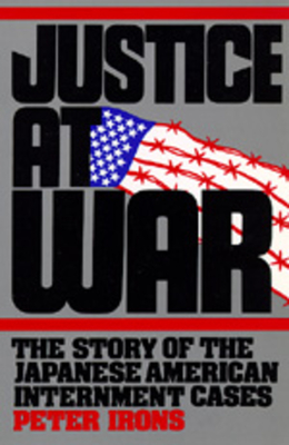 Justice at War: The Story of the Japanese-American Internment Cases - Irons, Peter