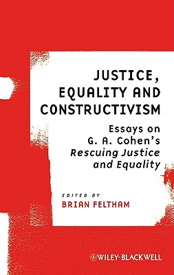"Justice, Equality and Constructivism: Essays on G. A. Cohen's ""Rescuing Justice and Equality"" - Feltham, Brian (Editor)"