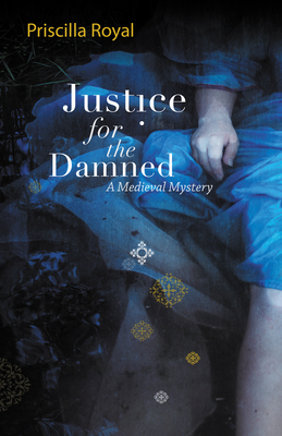 Justice for the Damned: A Medieval Mystery - Royal, Priscilla