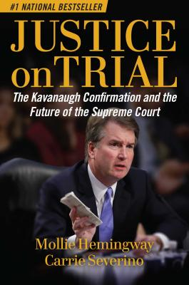 Justice on Trial: The Kavanaugh Confirmation and the Future of the Supreme Court - Hemingway, Mollie, and Severino, Carrie