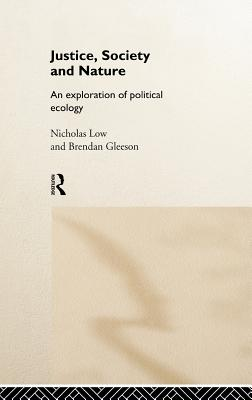 Justice, Society and Nature: An Exploration of Political Ecology - Low, Nicholas