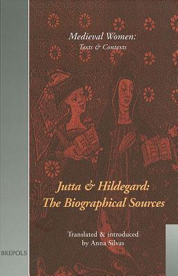 Jutta and Hildegard: The Biographical Sources (Mwtc 1) - Silvas, Anna