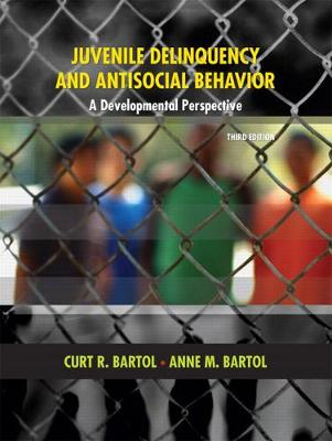 Juvenile Delinquency and Antisocial Behavior: A Developmental Perspective - Bartol, Curt R, Dr., and Bartol, Anne M