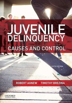 Juvenile Delinquency: Causes and Control - Agnew, Robert