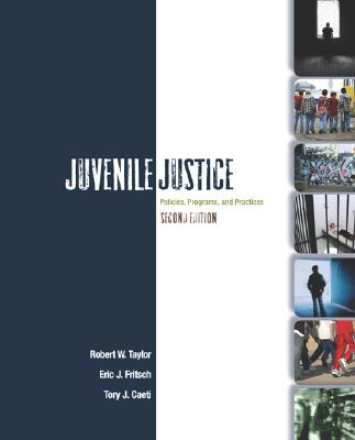 Juvenile Justice: Policies, Programs, and Practices - Taylor, Robert W, and Fritsch, Eric J, and Caeti, Tory J