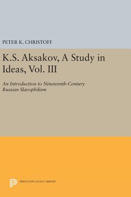 K.S. Aksakov, A Study in Ideas, Vol. III: An Introduction to Nineteenth-Century Russian Slavophilism - Christoff, Peter K.