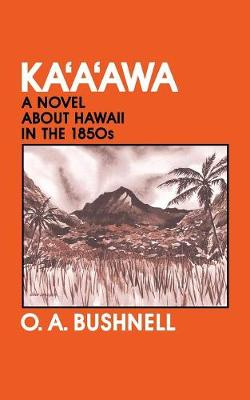 Kaaawa: A Novel about Hawaii in the 1850s - Bushnell, O A