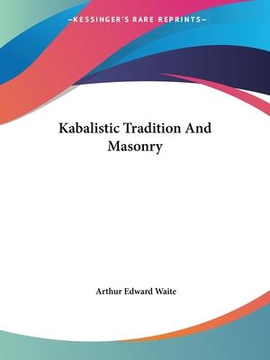 Kabalistic Tradition and Masonry - Waite, Arthur Edward, Professor