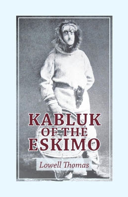 Kabluk of the Eskimo - Thomas, Lowell