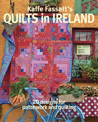 Kaffe Fassett's Quilts in Ireland: 20 Designs for Patchwork and Quilting - Fassett, Kaffe