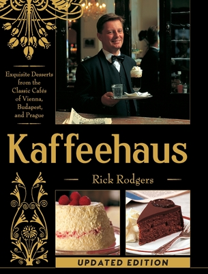 Kaffeehaus: Exquisite Desserts from the Classic Cafes of Vienna, Budapest, and Prague - Rodgers, Rick