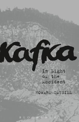 Kafka: In Light of the Accident - Caygill, Howard, Professor