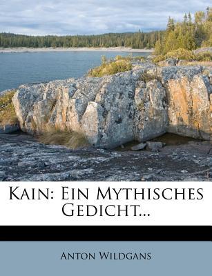 Kain: Ein Mythisches Gedicht - Wildgans, Anton