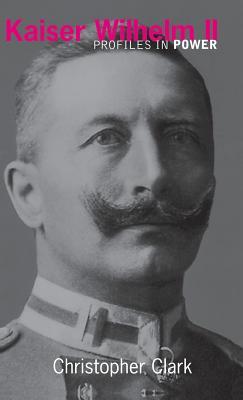 Kaiser Wilhelm II - Clark, Christopher (St Catherine's Colle