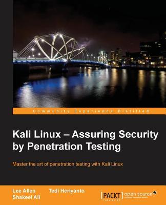 Kali Linux: Assuring Security by Penetration Testing - Ali, Shakeel, and Heriyanto, Tedi, and Allen, Lee