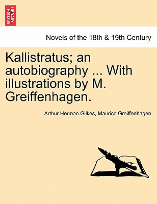 Kallistratus; An Autobiography ... with Illustrations by M. Greiffenhagen. - Gilkes, Arthur Herman, and Greiffenhagen, Maurice