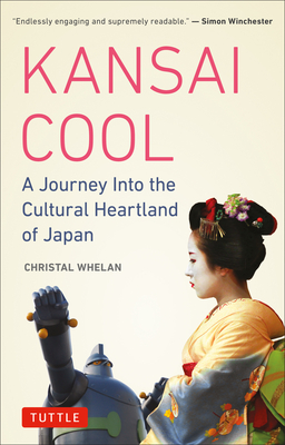Kansai Cool: A Journey Into the Cultural Heartland of Japan - Whelan, Christal