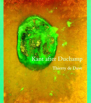 Kant After Duchamp - De Duve, Thierry, Professor