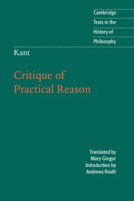 Kant: Critique of Practical Reason - Kant, Immanuel, and Gregor, Mary J (Editor), and Reath, Andrews (Introduction by)
