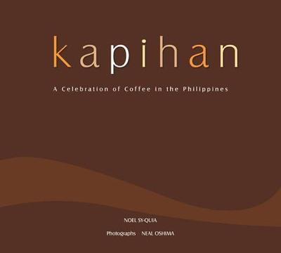 Kapihan: A Celebration of Coffee in the Philippines - Sy-Quia, Noel, and Oshima, Neal (Photographer)