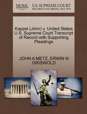 Kappel (John) V. United States U.S. Supreme Court Transcript of Record with Supporting Pleadings - Metz, John A, and Griswold, Erwin N