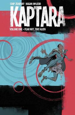 Kaptara Volume 1: Fear Not, Tiny Alien - Zdarsky, Chip, and McLeod, Kagan