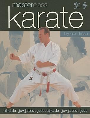 Karate Masterclass: Aikido, Ju-jitsu, Judo - Goodman, Fay