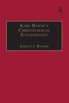 Karl Barth's Christological Ecclesiology - Bender, Kimlyn J
