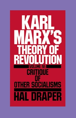 Karl Marx's Theory of Revolution: Critique of Other Socialisms Vol 4 - Marx, Karl, and Draper, Hal (Editor)
